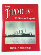 RMS TITANIC 75 YEARS OF LEGEND (Hutchings 1987)